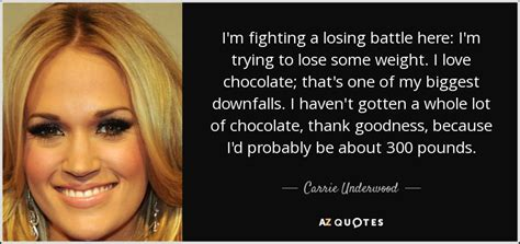 Carrie Underwood quote: I'm fighting a losing battle here